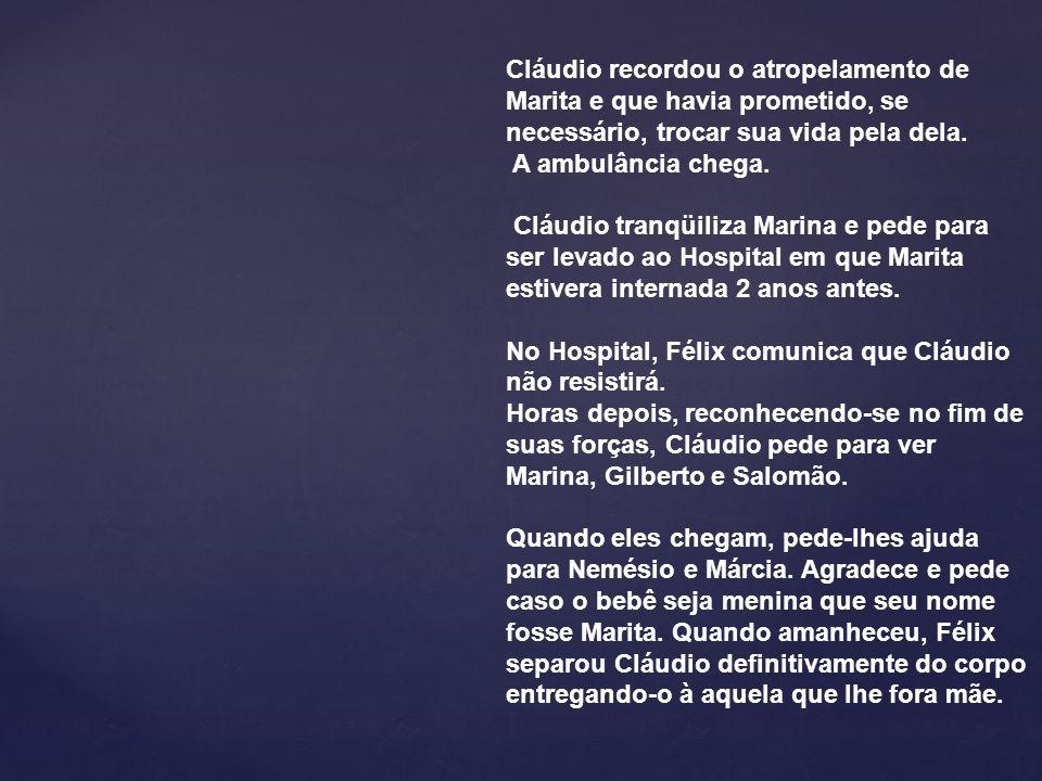 Cláudio recordou o atropelamento de Marita e que havia prometido, se necessário, trocar sua vida pela dela. A ambulância chega. Cláudio tranqüiliza Ma