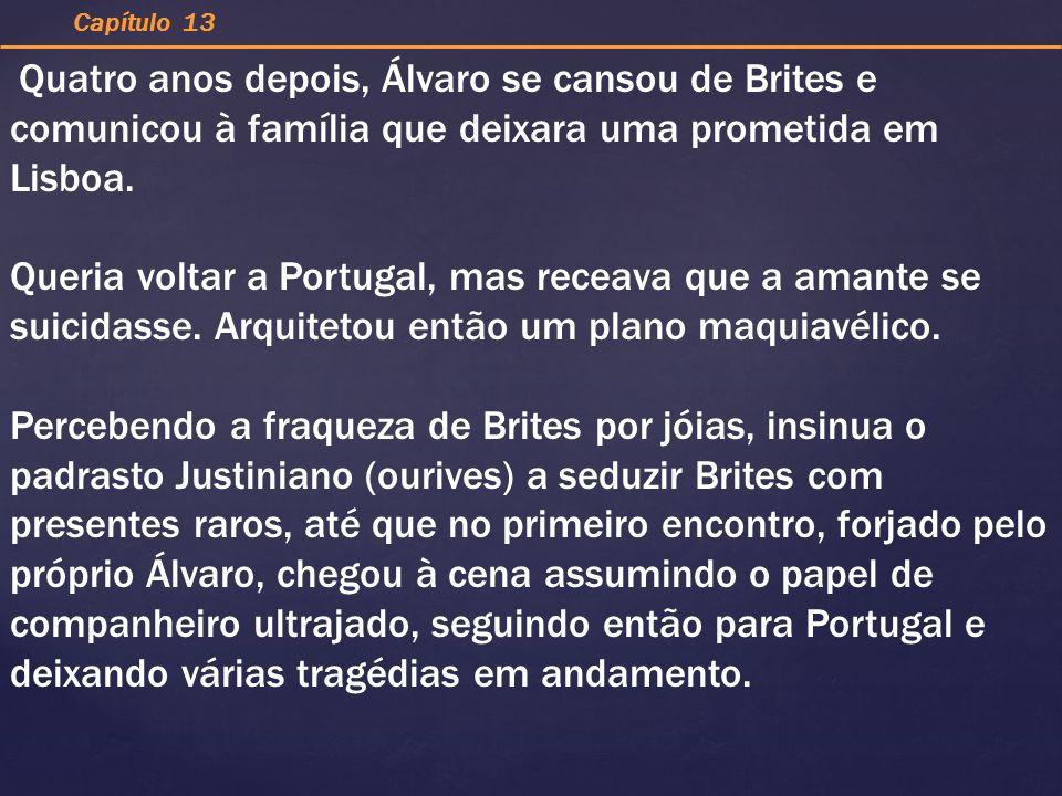 Quatro anos depois, Álvaro se cansou de Brites e comunicou à família que deixara uma prometida em Lisboa. Queria voltar a Portugal, mas receava que a