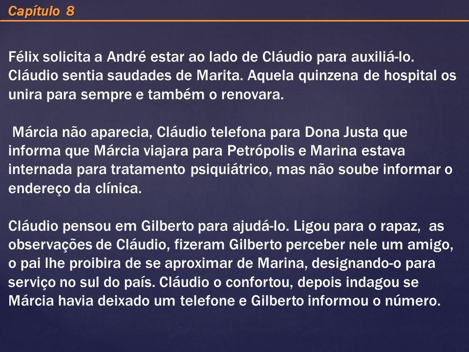 Capítulo 8 Félix solicita a André estar ao lado de Cláudio para auxiliá-lo. Cláudio sentia saudades de Marita. Aquela quinzena de hospital os unira pa