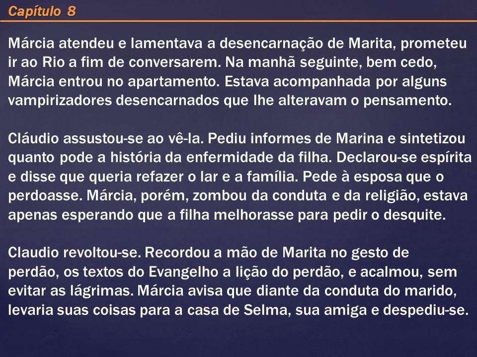 Capítulo 8 Márcia atendeu e lamentava a desencarnação de Marita, prometeu ir ao Rio a fim de conversarem. Na manhã seguinte, bem cedo, Márcia entrou n