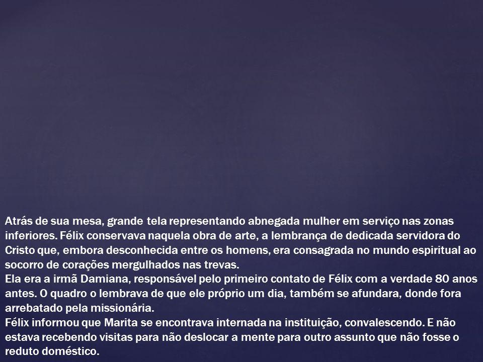 Capítulo 10 e 11 Nas despedidas, Félix elogiou o auxílio de Moreira a Marina e solicitou que André auxiliasse também a Cláudio, Márcia, Nemésio, e Gilberto.