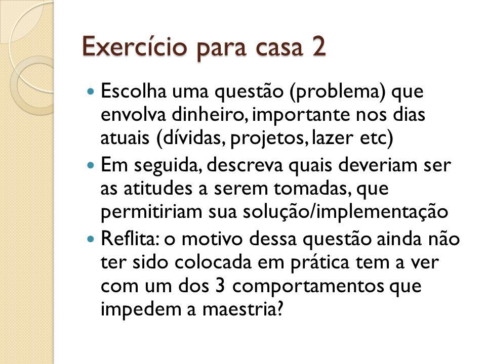 Exercício para casa 2 Escolha uma questão (problema) que envolva dinheiro, importante nos dias atuais (dívidas, projetos, lazer etc) Em seguida, descr