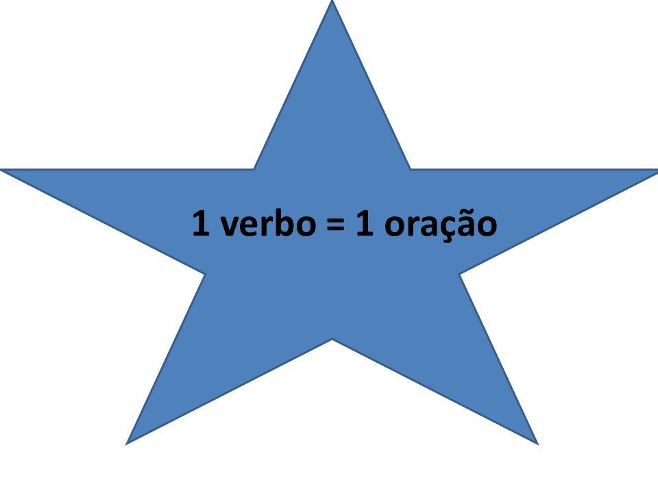 1 verbo = 1 oração