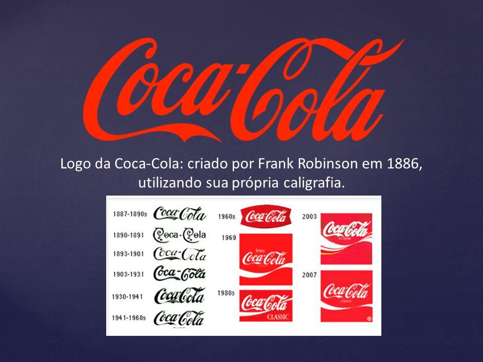 Logo da Coca-Cola: criado por Frank Robinson em 1886, utilizando sua própria caligrafia.