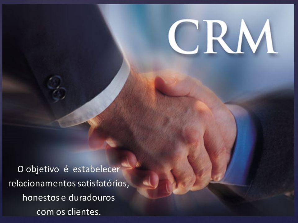 O objetivo é estabelecer relacionamentos satisfatórios, honestos e duradouros com os clientes.