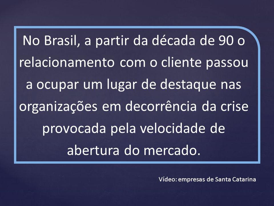 No Brasil, a partir da década de 90 o relacionamento com o cliente passou a ocupar um lugar de destaque nas organizações em decorrência da crise provo