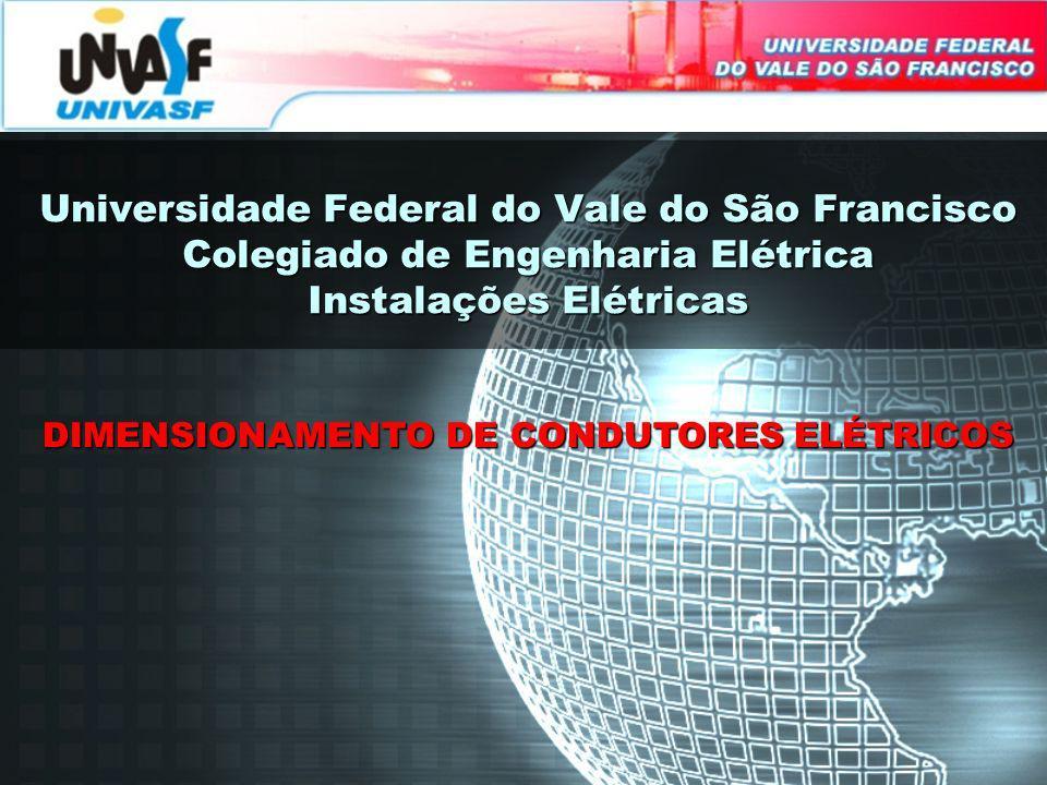 Universidade Federal do Vale do São Francisco Colegiado de Engenharia Elétrica Instalações Elétricas DIMENSIONAMENTO DE CONDUTORES ELÉTRICOS