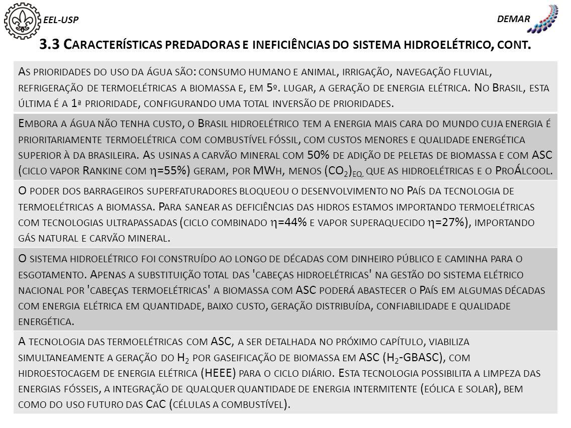 EEL-USP DEMAR 3.3 C ARACTERÍSTICAS PREDADORAS E INEFICIÊNCIAS DO SISTEMA HIDROELÉTRICO, CONT. A S PRIORIDADES DO USO DA ÁGUA SÃO : CONSUMO HUMANO E AN
