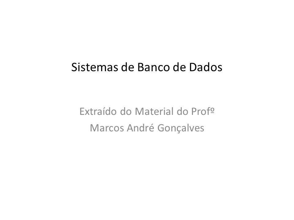 Sistemas de Banco de Dados Extraído do Material do Profº Marcos André Gonçalves