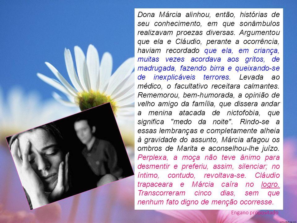 Dona Márcia alinhou, então, histórias de seu conhecimento, em que sonâmbulos realizavam proezas diversas.