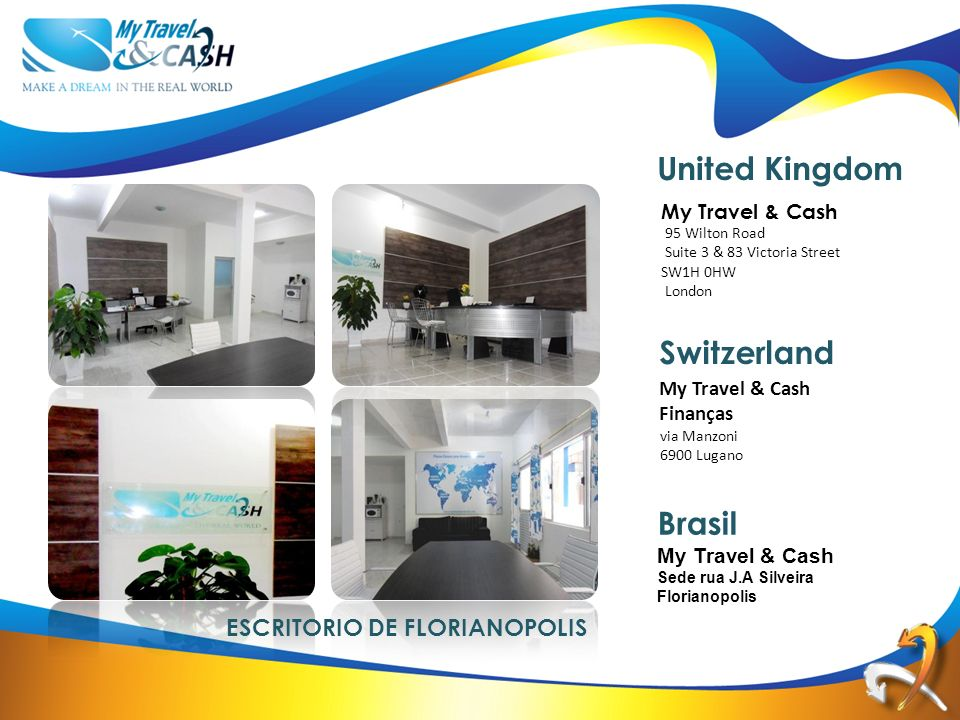 My Travel & Cash 95 Wilton Road Suite 3 & 83 Victoria Street SW1H 0HW London United Kingdom My Travel & Cash Finanças via Manzoni 6900 Lugano Switzerl