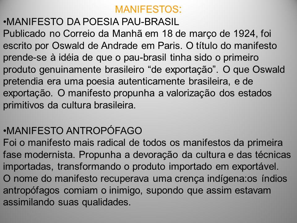 MANIFESTOS : MANIFESTO DA POESIA PAU-BRASIL Publicado no Correio da Manhã em 18 de março de 1924, foi escrito por Oswald de Andrade em Paris.