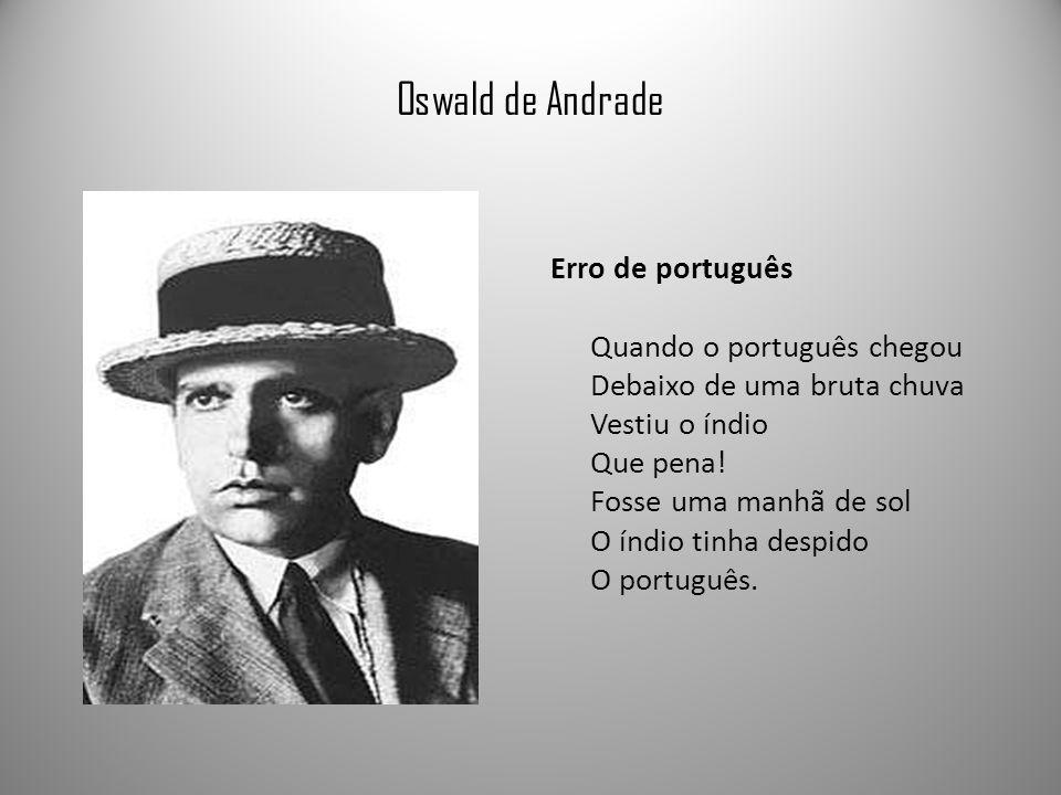 Oswald de Andrade Erro de português Quando o português chegou Debaixo de uma bruta chuva Vestiu o índio Que pena.