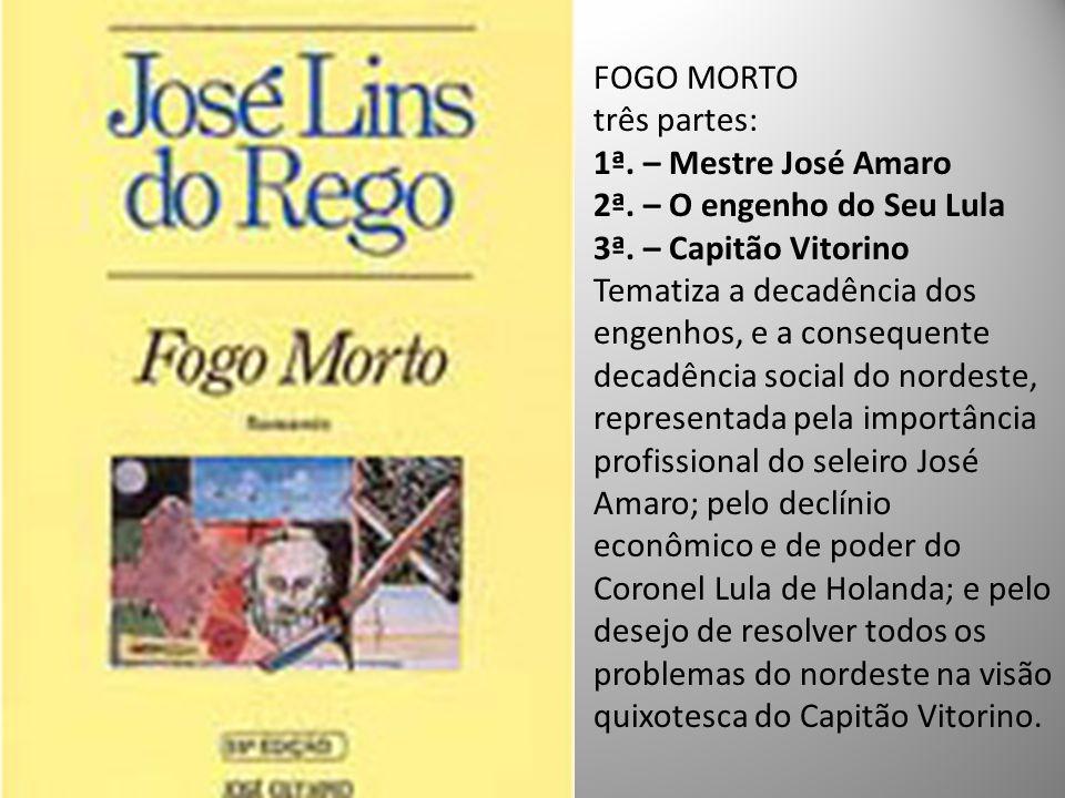 FOGO MORTO três partes: 1ª.– Mestre José Amaro 2ª.