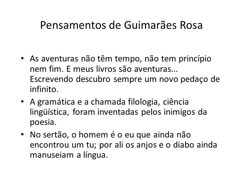 Pensamentos de Guimarães Rosa As aventuras não têm tempo, não tem princípio nem fim.