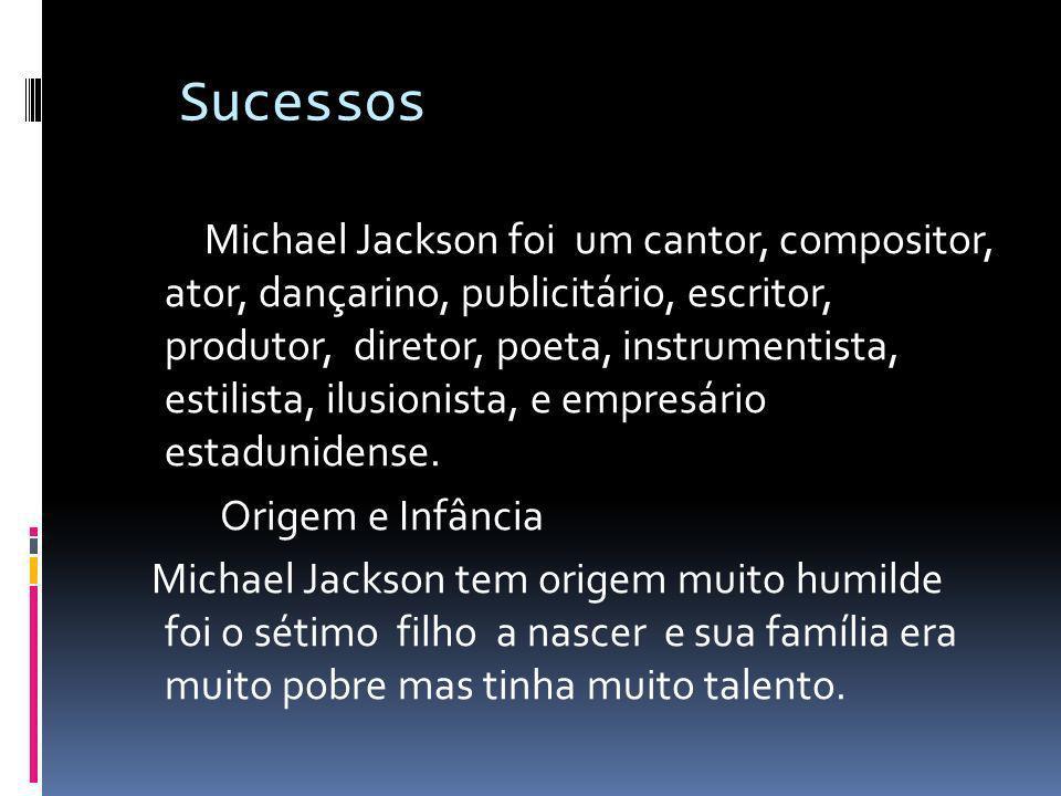 Sucessos Michael Jackson foi um cantor, compositor, ator, dançarino, publicitário, escritor, produtor, diretor, poeta, instrumentista, estilista, ilus