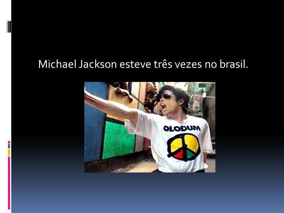 Michael Jackson esteve três vezes no brasil.