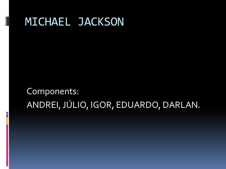 MICHAEL JACKSON Components: ANDREI, JÚLIO, IGOR, EDUARDO, DARLAN.