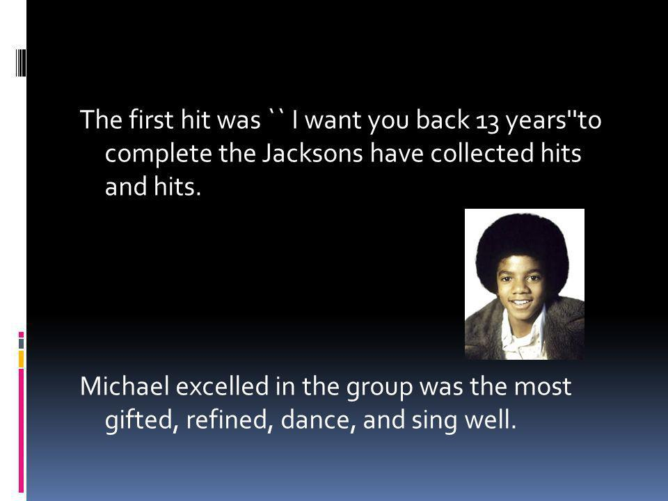 The first hit was `` I want you back 13 years to complete the Jacksons have collected hits and hits.
