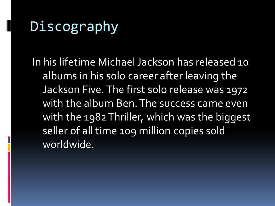 Discography In his lifetime Michael Jackson has released 10 albums in his solo career after leaving the Jackson Five.
