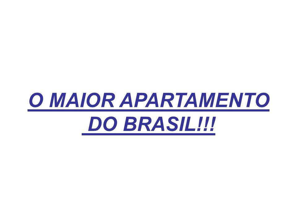 O MAIOR APARTAMENTO DO BRASIL!!!