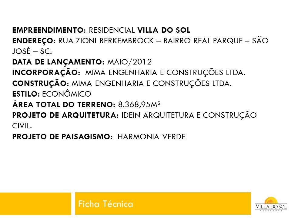 EMPREENDIMENTO: RESIDENCIAL VILLA DO SOL ENDEREÇO: RUA ZIONI BERKEMBROCK – BAIRRO REAL PARQUE – SÃO JOSÉ – SC. DATA DE LANÇAMENTO: MAIO/2012 INCORPORA
