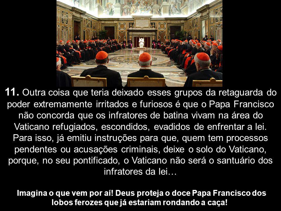 10. Tanto a Opus Dei, a Maçonaria Illuminati, importantes e influentes setores bancários, econômicos, setores mafiosos italianos, além dos próprios ca