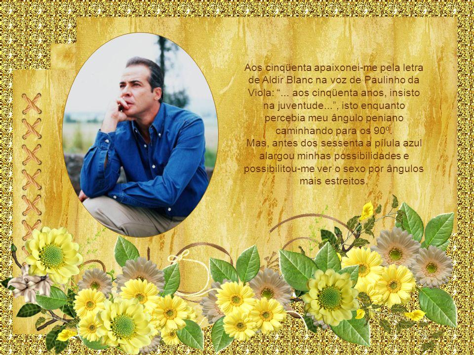 Aos cinqüenta apaixonei-me pela letra de Aldir Blanc na voz de Paulinho da Viola:...