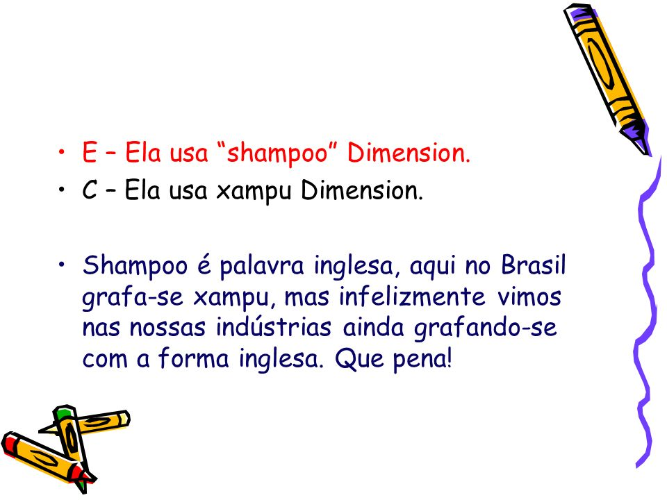 E – Ela usa shampoo Dimension.C – Ela usa xampu Dimension.