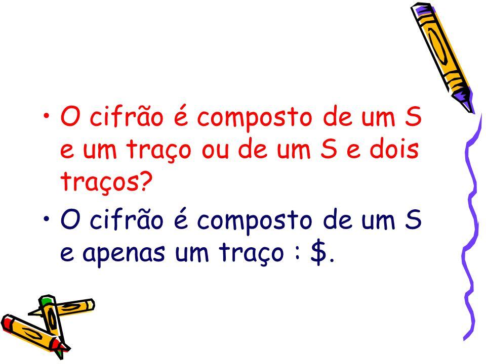 O cifrão é composto de um S e um traço ou de um S e dois traços? O cifrão é composto de um S e apenas um traço : $.