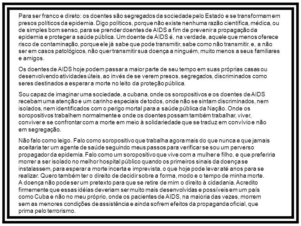 Defendo para Cuba o que defendo para mim e para o meu próprio povo: liberdade, igualdade, participação, respeito, diversidade e solidariedade. Feita e