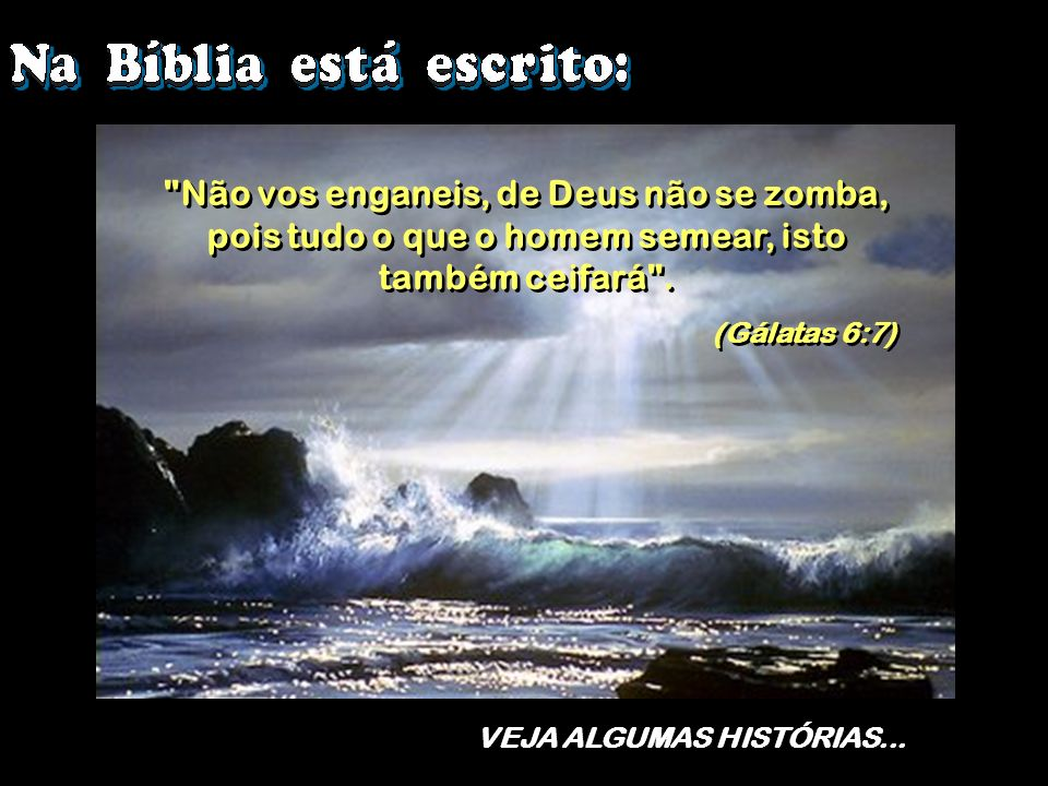 Não vos enganeis, de Deus não se zomba, pois tudo o que o homem semear, isto também ceifará .