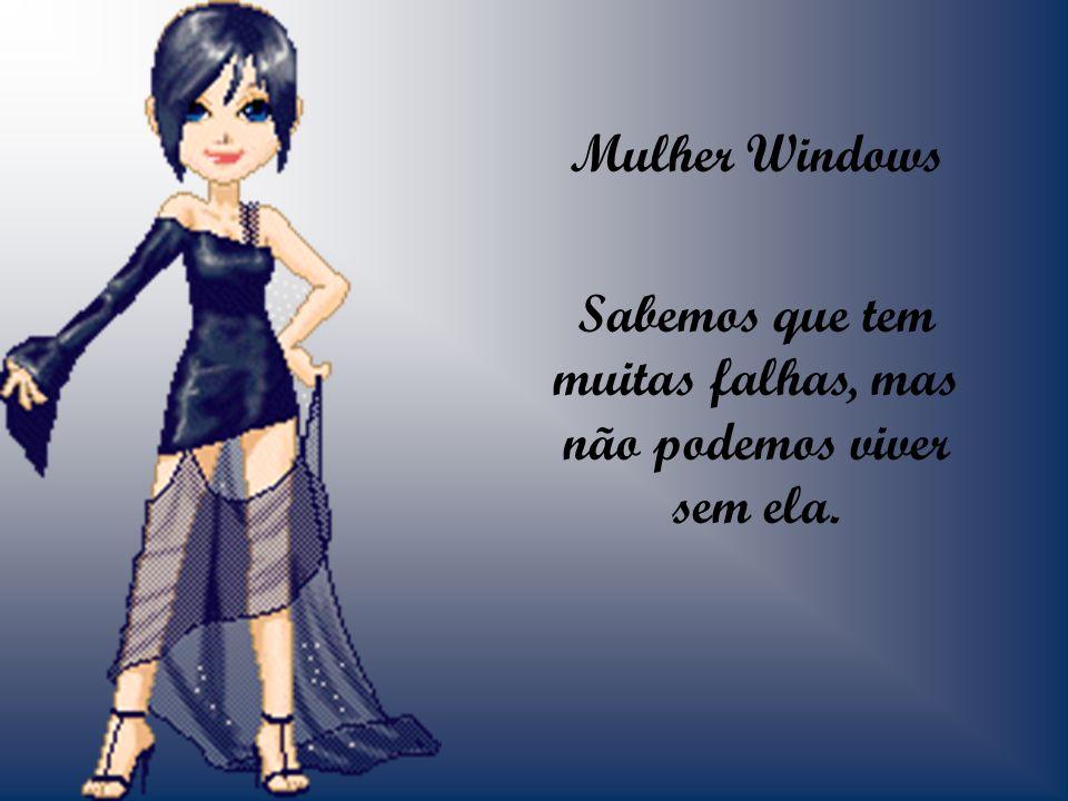 Mulher Windows Sabemos que tem muitas falhas, mas não podemos viver sem ela.