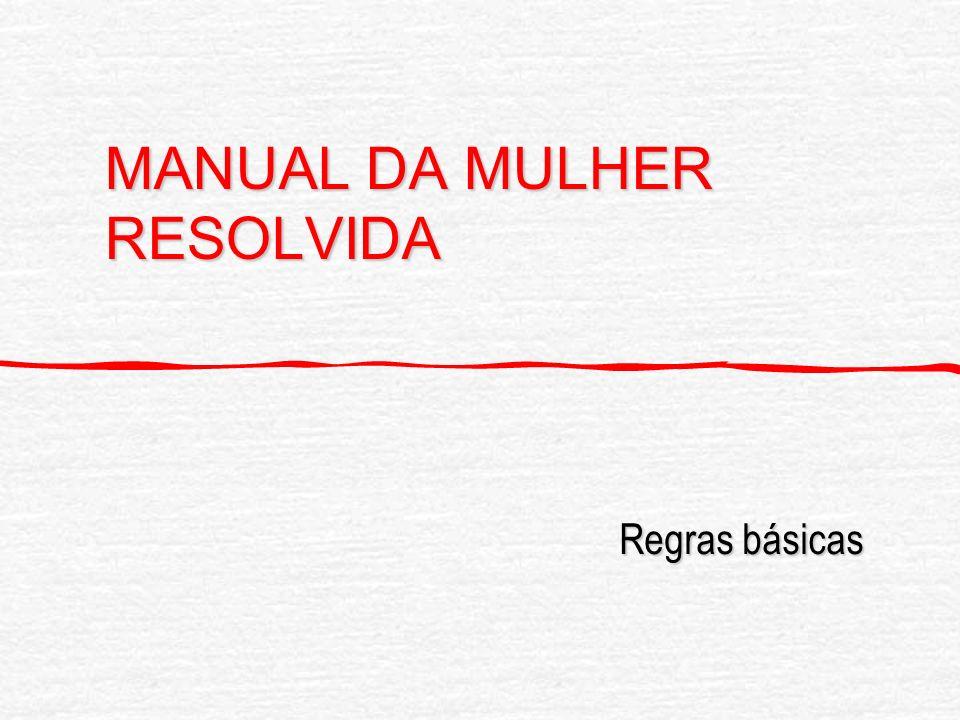 MANUAL DA MULHER RESOLVIDA Regras básicas