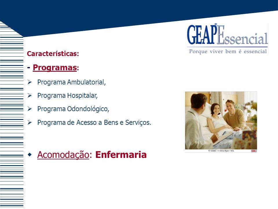 Características: - Programas : Programa Ambulatorial, Programa Hospitalar, Programa Odondológico, Programa de Acesso a Bens e Serviços. Acomodação: En