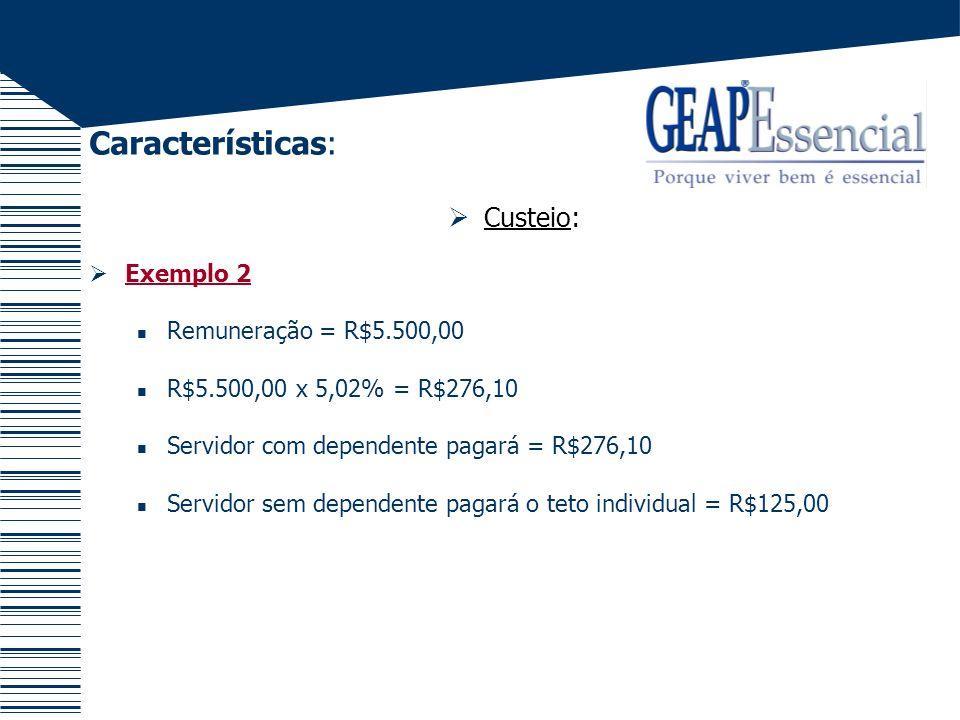 Características: Custeio: Exemplo 2 Remuneração = R$5.500,00 R$5.500,00 x 5,02% = R$276,10 Servidor com dependente pagará = R$276,10 Servidor sem depe