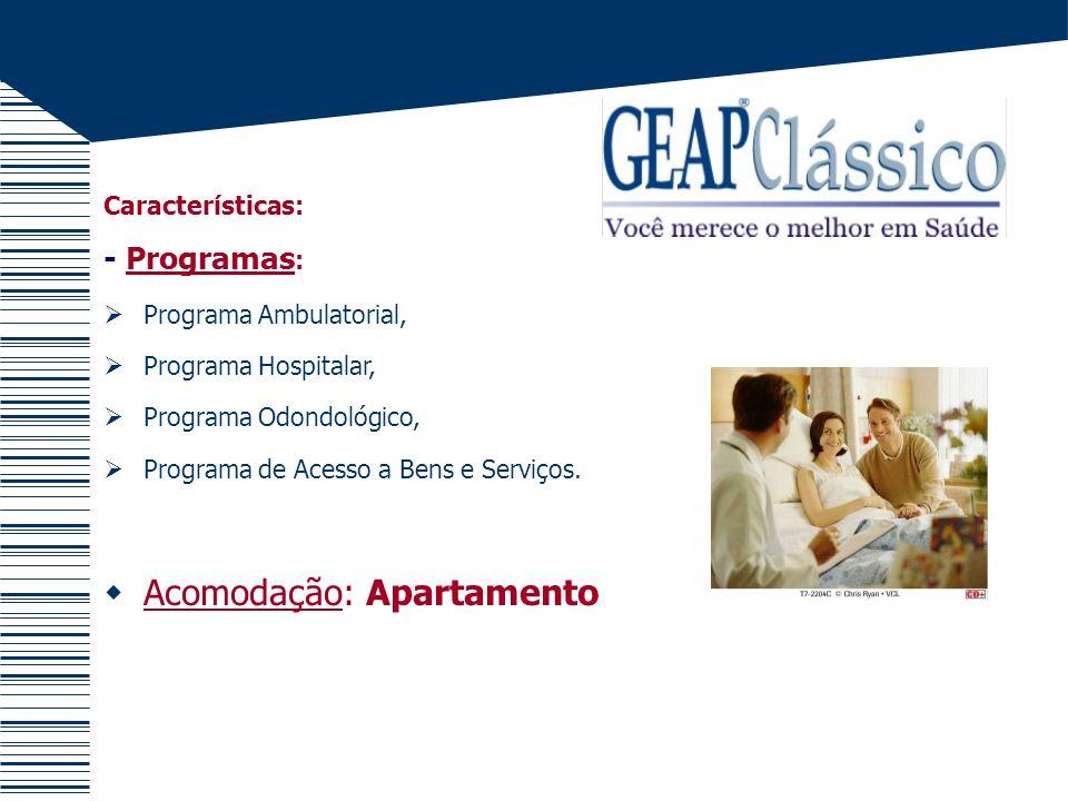 Características: - Programas : Programa Ambulatorial, Programa Hospitalar, Programa Odondológico, Programa de Acesso a Bens e Serviços. Acomodação: Ap