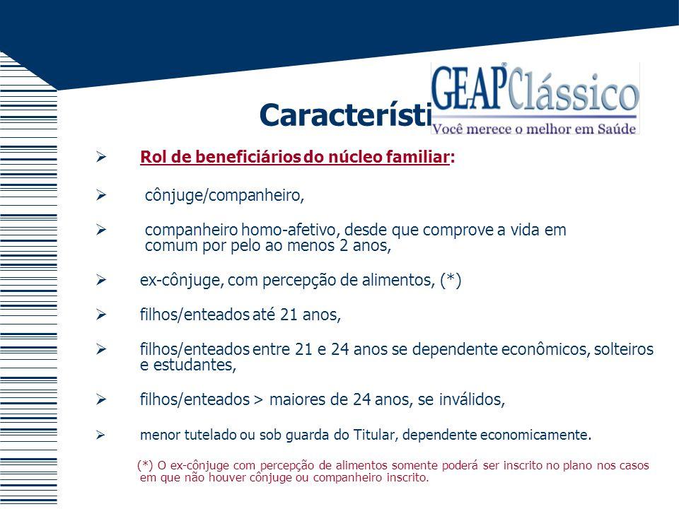 Características: Rol de beneficiários do núcleo familiar: cônjuge/companheiro, companheiro homo-afetivo, desde que comprove a vida em comum por pelo a