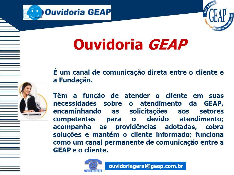 Ouvidoria GEAP É um canal de comunicação direta entre o cliente e a Fundação. Têm a função de atender o cliente em suas necessidades sobre o atendimen