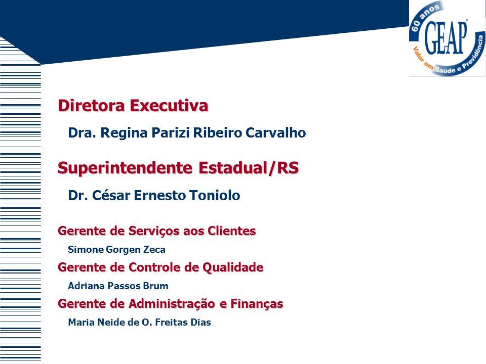 Diretora Executiva Dra. Regina Parizi Ribeiro Carvalho Superintendente Estadual/RS Dr. César Ernesto Toniolo Gerente de Serviços aos Clientes Simone G