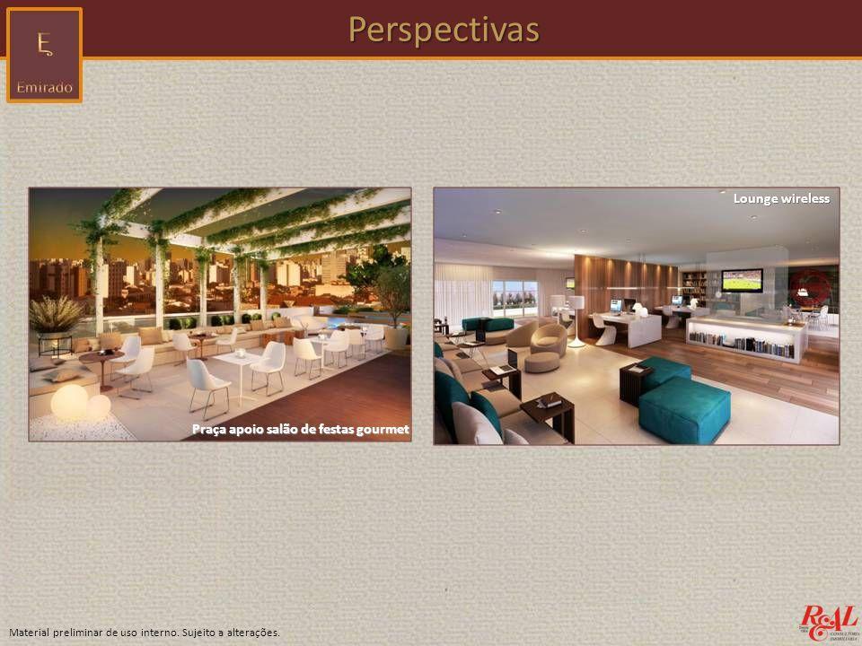 Material preliminar de uso interno. Sujeito a alterações. Perspectivas Perspectivas Praça apoio salão de festas gourmet Lounge wireless