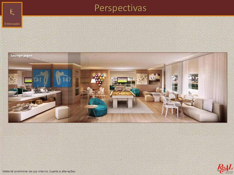 Material preliminar de uso interno. Sujeito a alterações. Perspectivas Perspectivas Lounge jogos