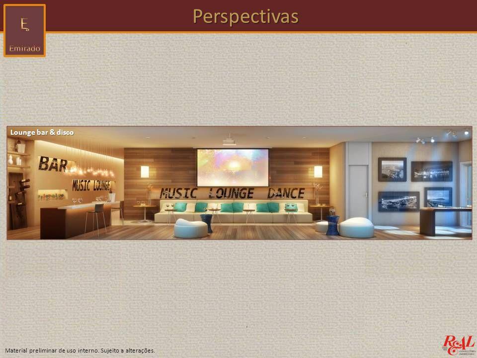 Material preliminar de uso interno. Sujeito a alterações. Perspectivas Perspectivas Lounge bar & disco