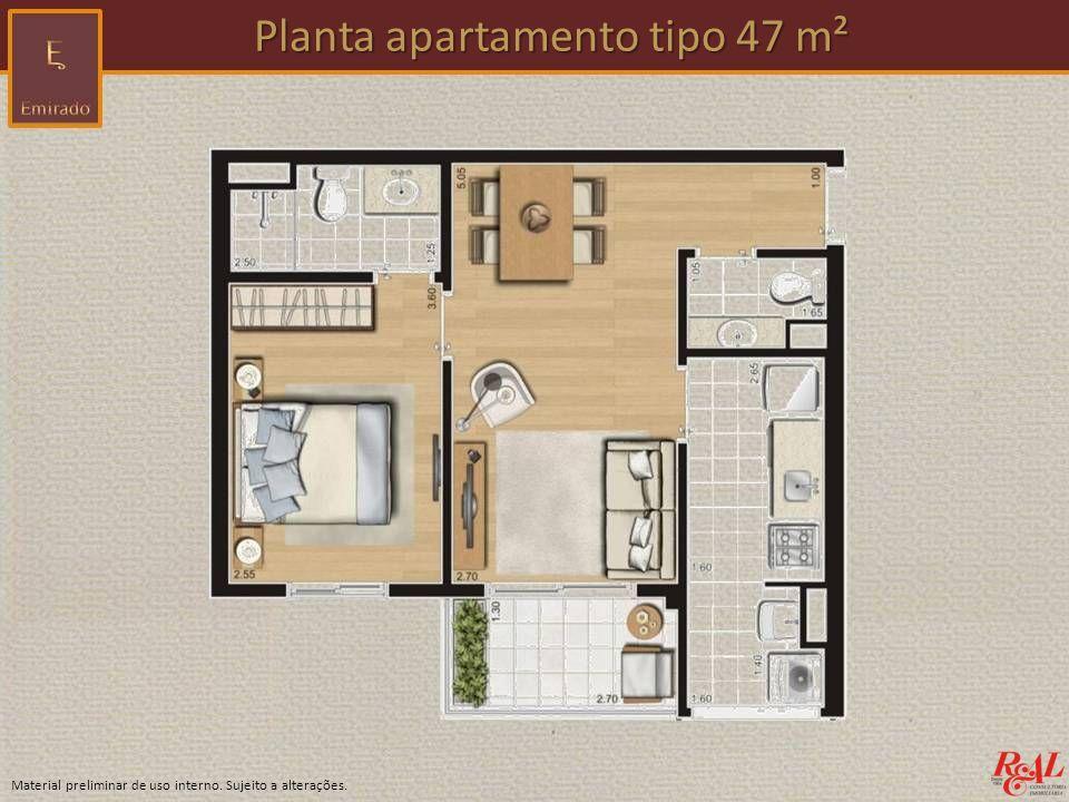 Material preliminar de uso interno. Sujeito a alterações. Planta apartamento tipo 47 m² Planta apartamento tipo 47 m²