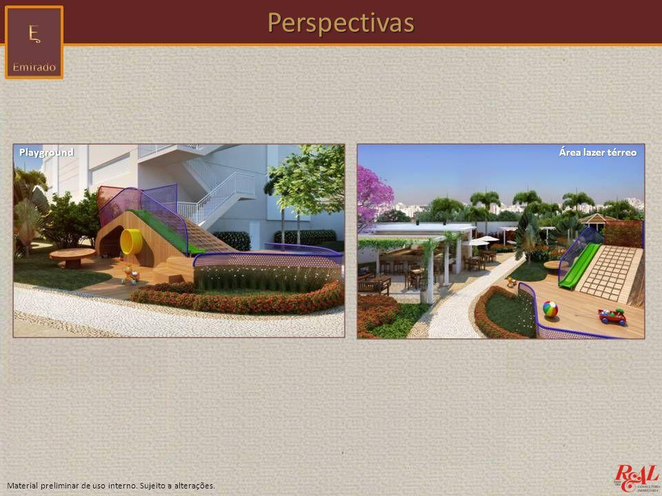 Material preliminar de uso interno. Sujeito a alterações. Perspectivas Perspectivas Playground Área lazer térreo