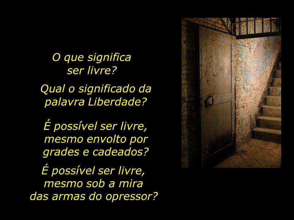 A Liberdade é um dos mais antigos anseios da alma humana.