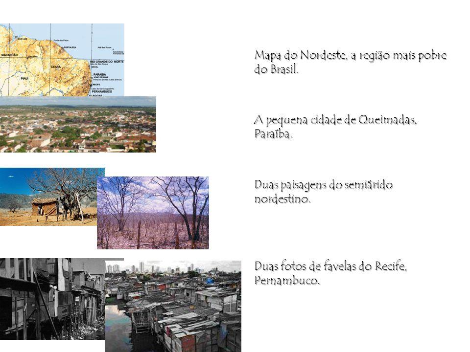 Mapa do Nordeste, a região mais pobre do Brasil. A pequena cidade de Queimadas, Paraíba. Duas paisagens do semiárido nordestino. Duas fotos de favelas