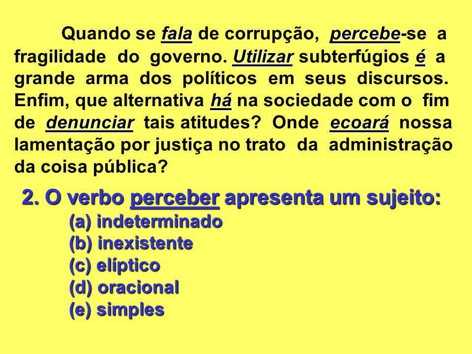 2. O verbo perceber apresenta um sujeito: (a) indeterminado (b) inexistente (c) elíptico (d) oracional (e) simples falapercebe Utilizaré há denunciare