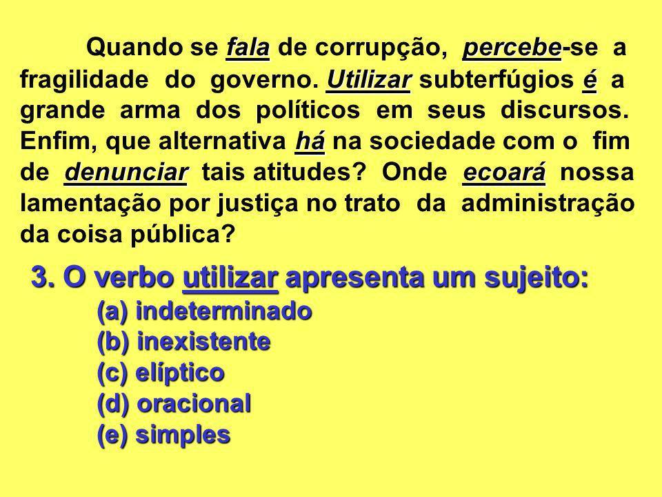 3. O verbo utilizar apresenta um sujeito: (a) indeterminado (b) inexistente (c) elíptico (d) oracional (e) simples falapercebe Utilizaré há denunciare