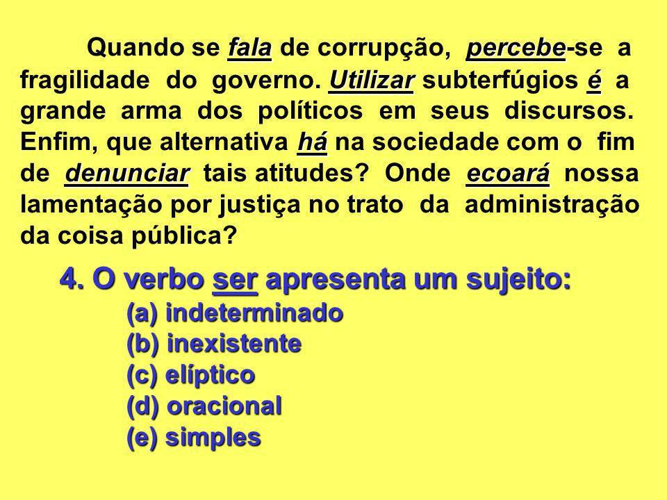 4. O verbo ser apresenta um sujeito: (a) indeterminado (b) inexistente (c) elíptico (d) oracional (e) simples falapercebe Utilizaré há denunciarecoará